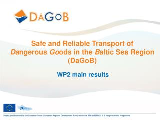 Safe and Reliable Transport of  Da ngerous  Go ods in the  B altic Sea Region (DaGoB)