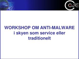 WORKSHOP OM ANTI-MALWARE  i skyen som service eller traditionelt