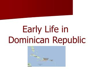 Early Life in  Dominican Republic