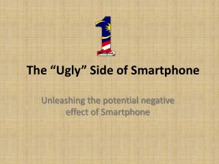 "The  ""Ugly""  Side of Smartphone"