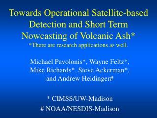 Michael Pavolonis*, Wayne Feltz*, Mike Richards*, Steve Ackerman*, and Andrew Heidinger#