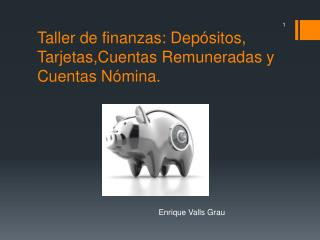 Tallerdefinanzas: Depósitos,  Tarjetas,Cuentas  Remuneradas y Cuentas Nómina.