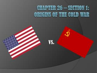 Chapter 26 – Section 1: Origins of the Cold War