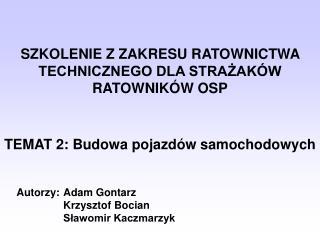 Autorzy: Adam Gontarz                Krzysztof Bocian Sławomir Kaczmarzyk