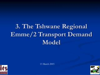 3. The Tshwane Regional Emme/2 Transport Demand Model