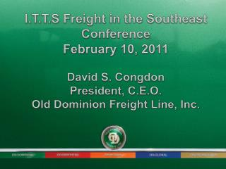 I.T.T.S Freight in the Southeast Conference February  10 ,  2011 David  S.  Congdon