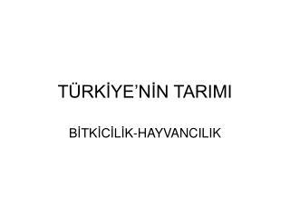 TÜRKİYE'NİN TARIMI