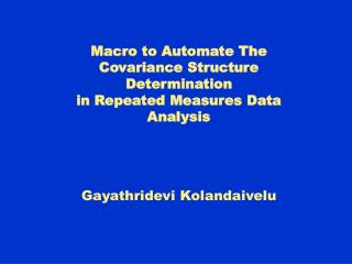 Macro to Automate The Covariance Structure Determination in Repeated Measures Data Analysis