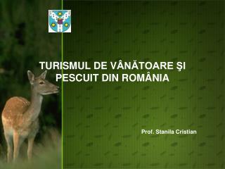 TURISMUL DE V ÂNĂTOARE ŞI PESCUIT DIN ROMÂNIA