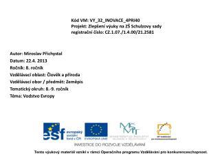 Autor: Miroslav Přichystal Datum: 22.4. 2013 Ročník: 8. ročník Vzdělávací oblast: Člověk a příroda