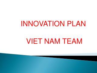 INNOVATION PLAN  VIET NAM TEAM