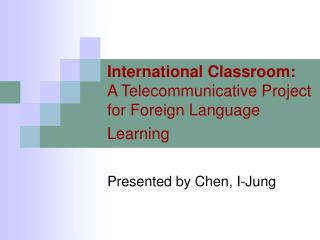 International Classroom: A Telecommunicative Project for Foreign Language Learning