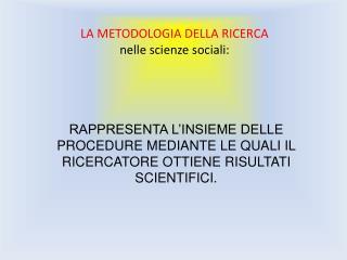 LA METODOLOGIA DELLA RICERCA  nelle scienze sociali: