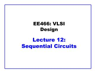 EE466: VLSI Design Lecture 12:  Sequential Circuits