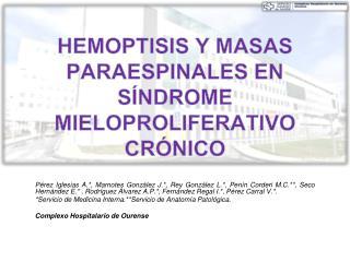 HEMOPTISIS Y MASAS PARAESPINALES EN SÍNDROME MIELOPROLIFERATIVO CRÓNICO