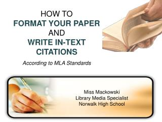 HOW TO  FORMAT YOUR PAPER  AND  WRITE IN-TEXT CITATIONS According to MLA Standards