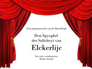 Een pelgrimstocht van de MoraliTijd Den Spyeghel  der Salicheyt van Elckerlijc