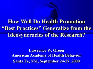 "How Well Do Health Promotion ""Best Practices"" Generalize from the Ideosyncracies of the Research?"