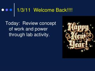 1/3/11  Welcome Back!!!!