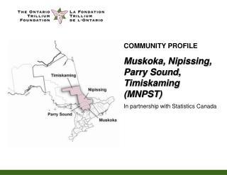 COMMUNITY PROFILE Muskoka, Nipissing, Parry Sound, Timiskaming (MNPST)