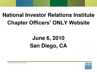 National Investor Relations Institute Chapter Officers' ONLY Website June 6, 2010 San Diego, CA