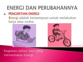 ENERGI DAN PERUBAHANNYA