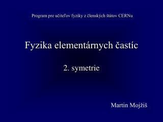 Fyzika elementárnych častíc 2 . symetrie