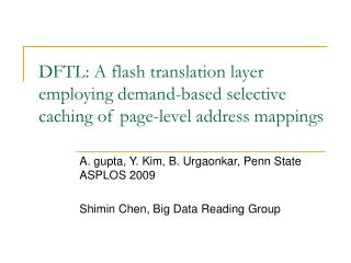 DFTL: A flash translation layer employing demand-based selective caching of page-level address mappings