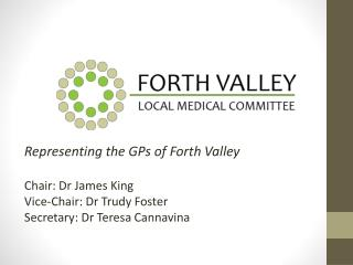 Representing the GPs of Forth Valley Chair: Dr James King Vice-Chair: Dr Trudy Foster