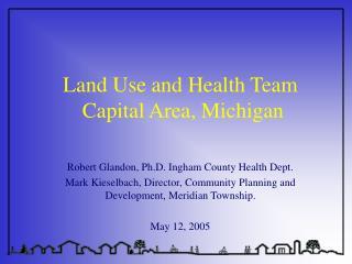 Land Use and Health Team   Capital Area, Michigan