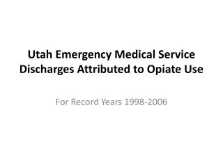 Utah Emergency Medical Service Discharges Attributed to Opiate Use