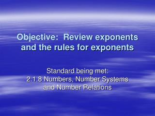 Objective:  Review exponents and the rules for exponents