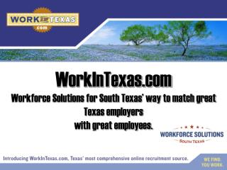 Workforce Solutions for South Texas  way to match great Texas employers  with great employees.
