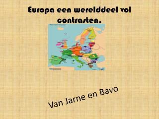 Europa een werelddeel vol contrasten.