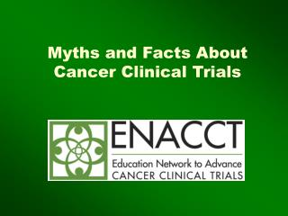 Myths and Facts About Cancer Clinical Trials