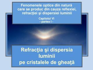 Refracţia şi dispersia luminii  pe cristalele de gheaţă