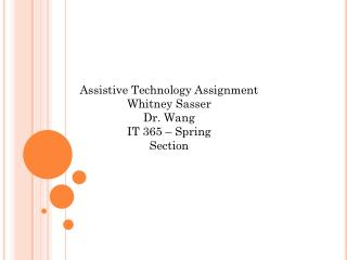 Assistive Technology Assignment Whitney  Sasser Dr. Wang IT 365 – Spring  Section