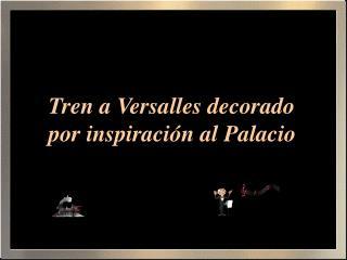 Tren a Versalles decorado por inspiración al Palacio