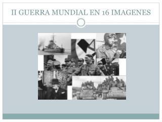 II GUERRA MUNDIAL EN 16 IMAGENES