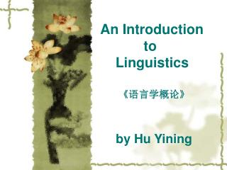 An Introduction                   to                    Linguistics                                                   by