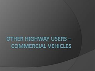 Other Highway users – Commercial Vehicles