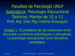 Facultad de Psicología UNLP Asignatura : Psicología Educacional Teóricos: Martes de 10 a 13