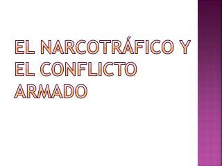 El narcotráfico y el conflicto armado
