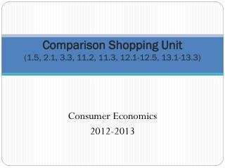 Comparison Shopping Unit (1.5, 2.1, 3.3, 11.2, 11.3, 12.1-12.5, 13.1-13.3)