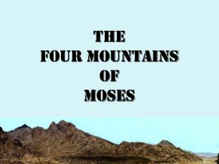 The Four Mountains Of Moses