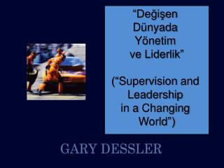 """Değişen  Dünyada  Yönetim  ve Liderlik"" ("" Supervision and Leadership in a  Changing World "")"