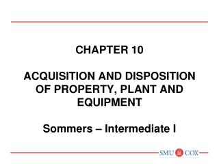 Chapter 10 acquisition and disposition of property, plant and equipment Sommers – Intermediate I
