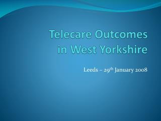 Telecare Outcomes in West Yorkshire