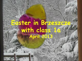 Easter in  Brzeszcze with class  1a April  2013