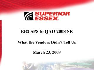 EB2 SP8 to QAD 2008 SE What the Vendors Didn't Tell Us March 23,  2009